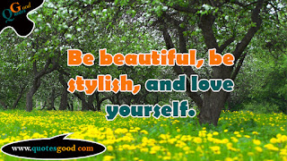 beautiful quote - Be beautiful, be stylish, and love yourself.