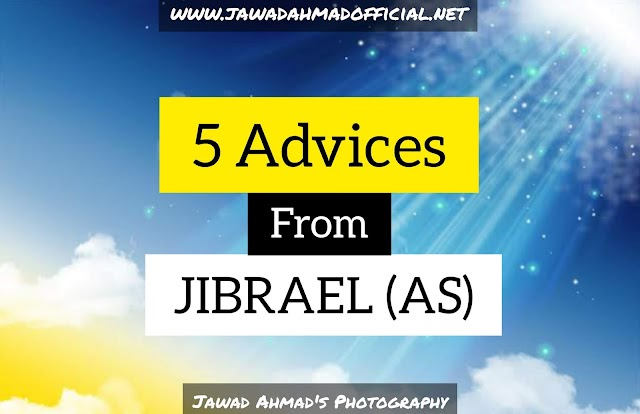 5 Advice's From Jibrael (AS) To Muhammad (SAW)