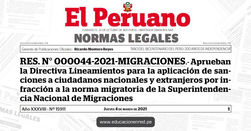 RES. N° 000044-2021-MIGRACIONES.- Aprueban la Directiva Lineamientos para la aplicación de sanciones a ciudadanos nacionales y extranjeros por infracción a la norma migratoria de la Superintendencia Nacional de Migraciones