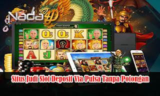 Situs Judi Slot Deposit Via Pulsa Tanpa Potongan