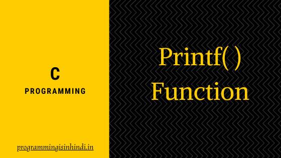 Printf function C programming Hindi tutorials, hindi tutorials