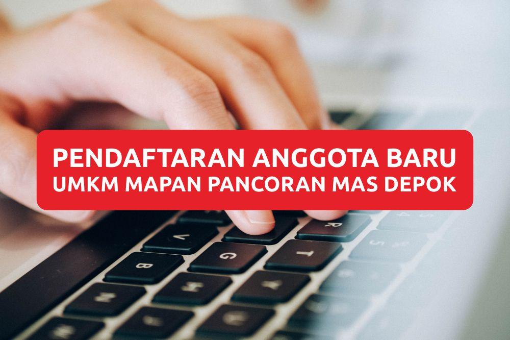 Pendaftaran anggota baru UMKM MAPAN Mandiri Pancoran Mas Kecamatan Pancoran Mas Depok