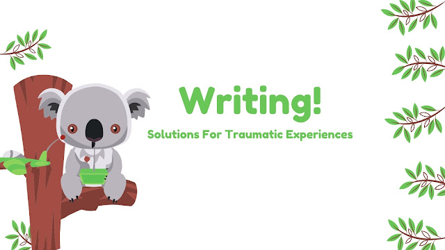 Writing! Solutions For Traumatic Experiences