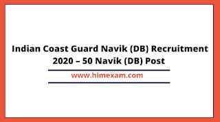 Indian Coast Guard Navik (DB) Recruitment 2020 – 50 Navik (DB) Post