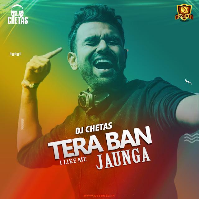 Tera Ban Jaunga (I Like Me) – DJ Chetas Remix