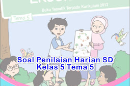 Soal Penilaian Harian SD Kelas 5 Tema 5