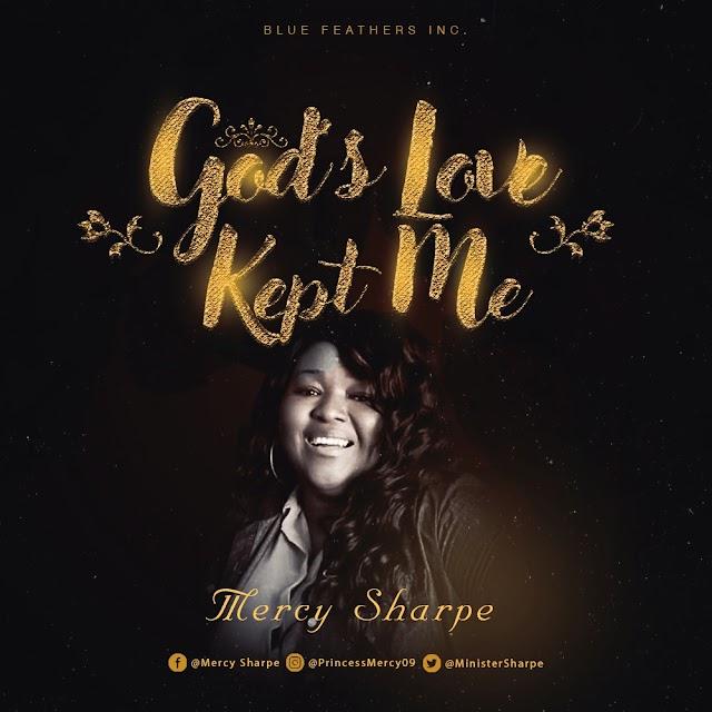 Mercy Sharpe Releases New Single - 'God's Love Kept Me' || @minstersharpe