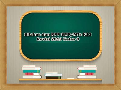Silabus dan RPP SMP/MTs K13 Revisi 2019 Kelas 9
