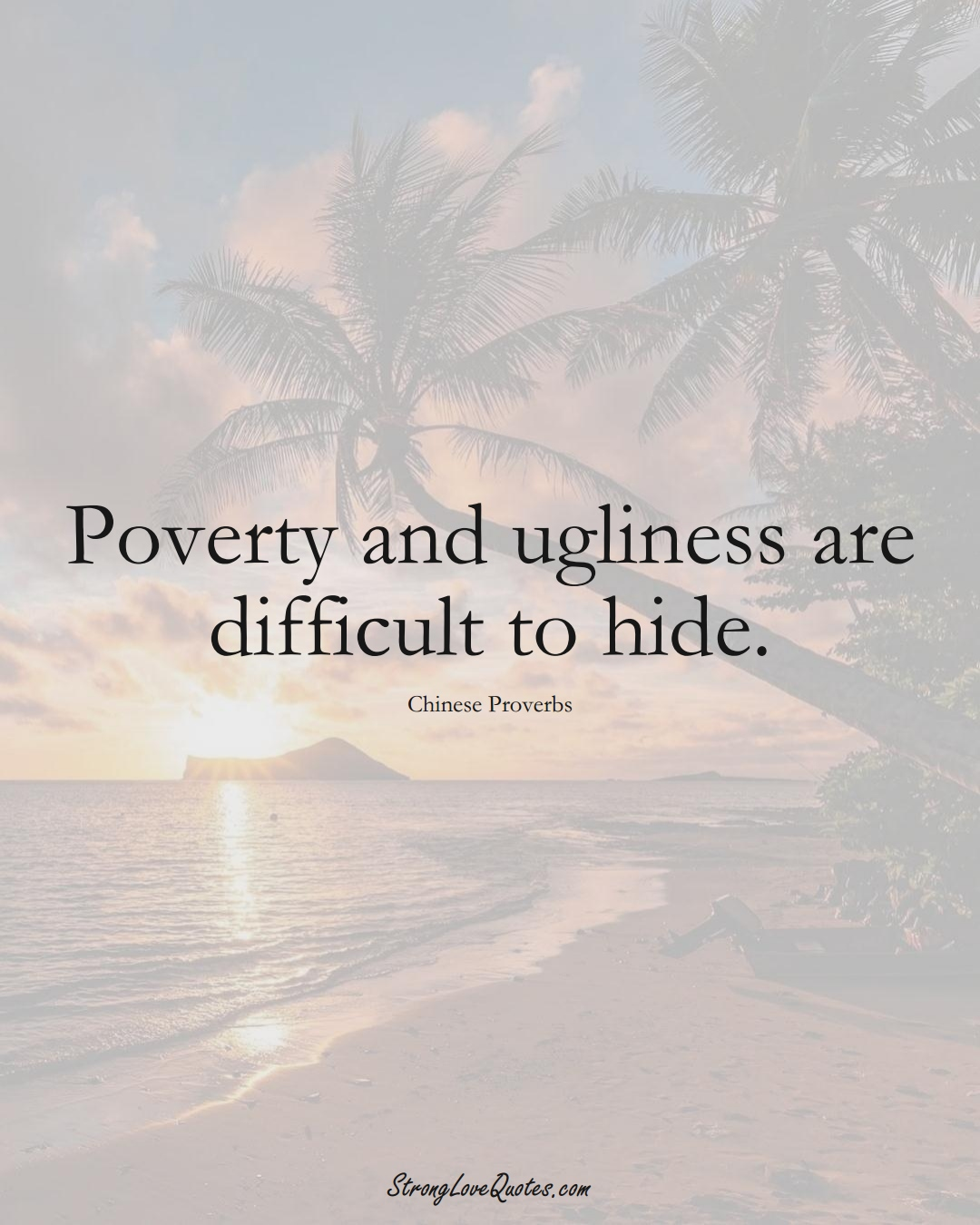 Poverty and ugliness are difficult to hide. (Chinese Sayings);  #AsianSayings