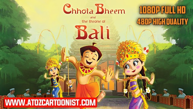 CHHOTA BHEEM AND THE THRONE OF BALI FULL MOVIE IN HINDI DOWNLOAD (480P & 1080P)