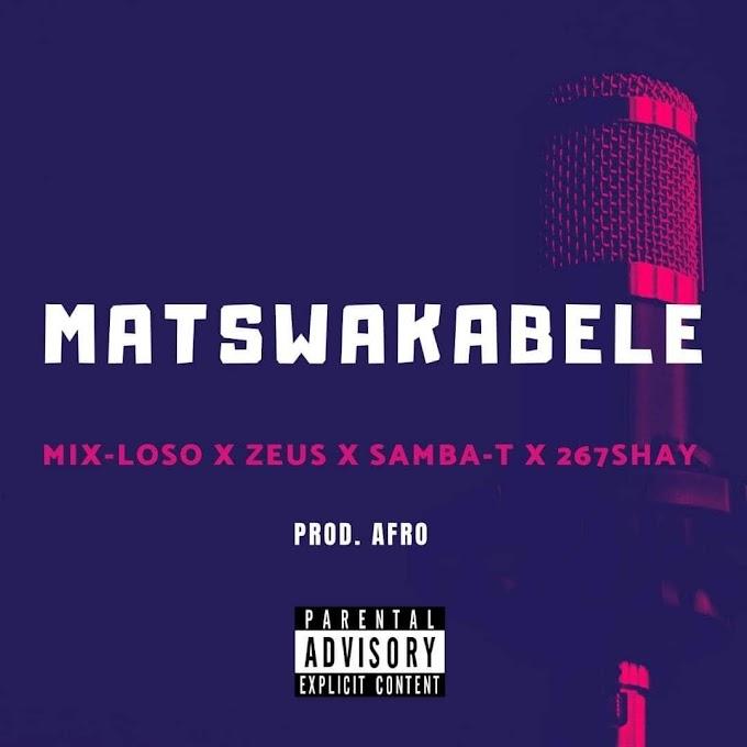 Afrozest - MATSWAKABELE  (Feat Mix-Loso Samba T, Zeus & 267Shay)