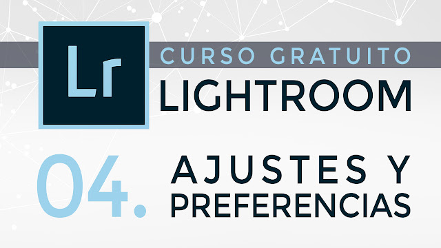 Curso gratuito de Lightroom - 04. Ajustes y preferencias