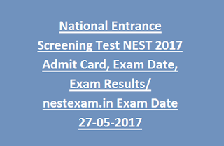 National Entrance Screening Test NEST 2017 Admit Card, Exam Date, Exam Results nestexam.in Exam Date 27-05-2017