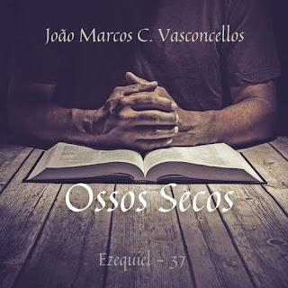 Baixar Música Gospel Ossos Secos - João Marcos Costa Mp3
