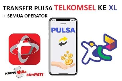 cara transfer pulsa telkomsel ke xl semua operator