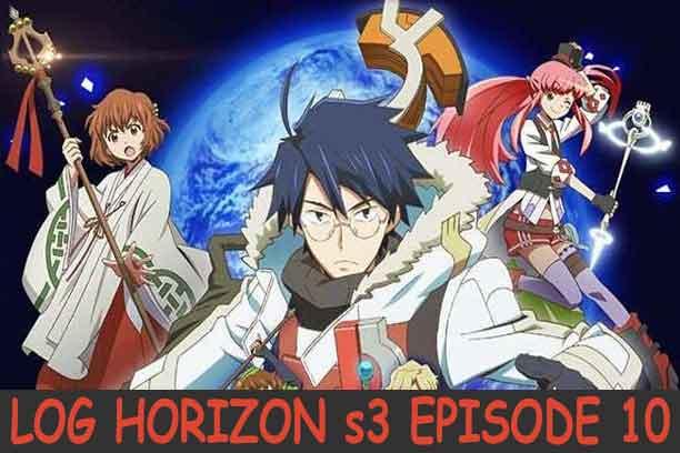 Log Horizon Season 3 Episode 10