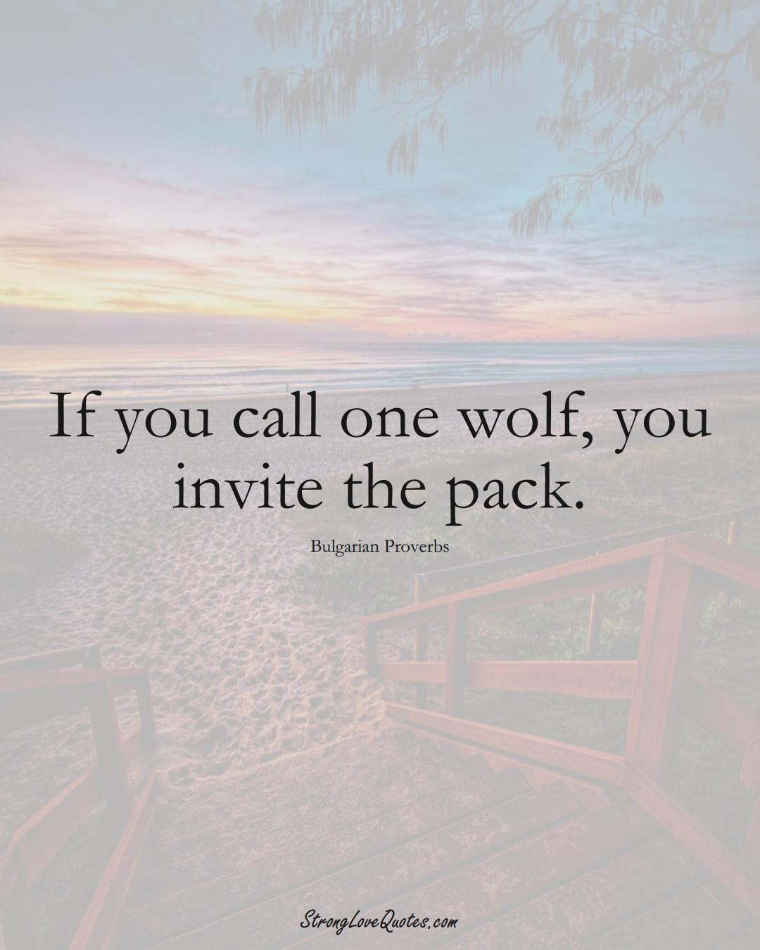 If you call one wolf, you invite the pack. (Bulgarian Sayings);  #EuropeanSayings