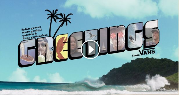 Greetings feat Dylan Graves Wade Goodall Dane and Pat Gudauskas Surf VANS