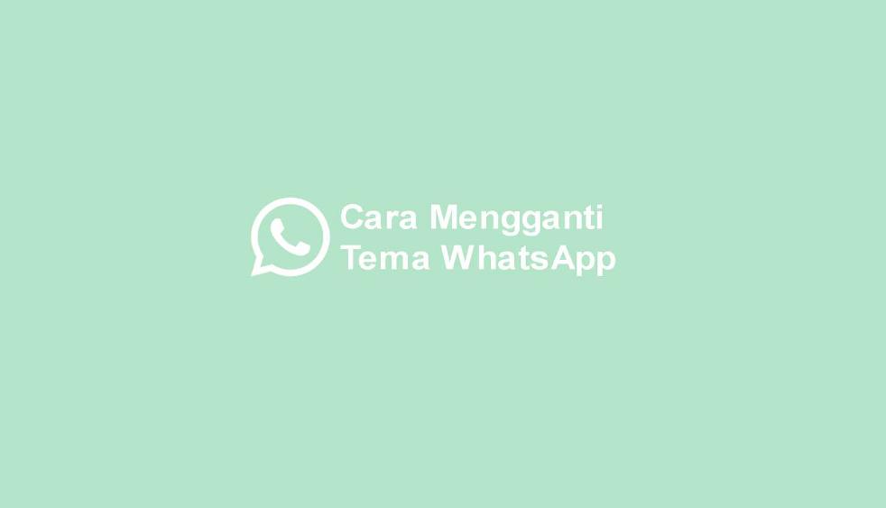 √ Keren! Inilah Cara Mengganti Tema WhatsApp [Download Gratis]