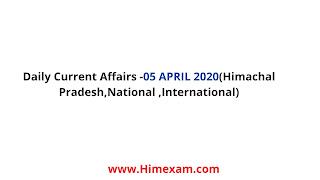 Daily Current Affairs -05 APRIL 2020(Himachal Pradesh,National ,International)