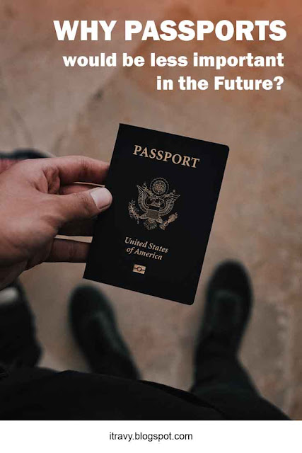 Why Passports would be less important in the future?