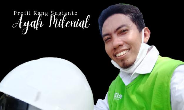 Kang Sugianto Ayah Milenial