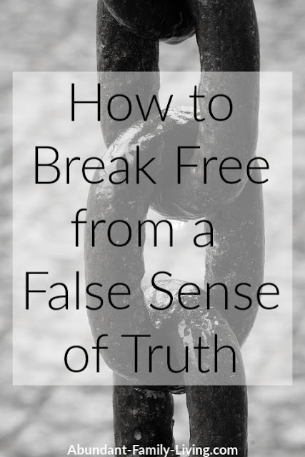 How to Break Free from a False Sense of Truth