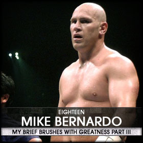 My Brief Brushes With Greatness Part III: 18. Mike Bernado