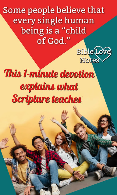 Do you think all people are children of God? You better check Scripture then! This 1-minute devotion explains.