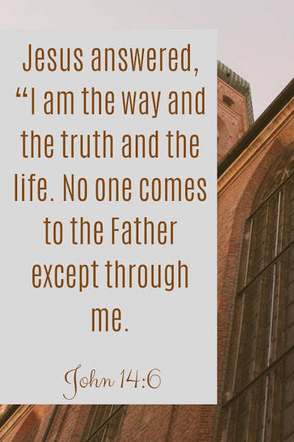Bible Verse | I Am The Way And The Truth And The Life No One Comes To The Father Except Through Me
