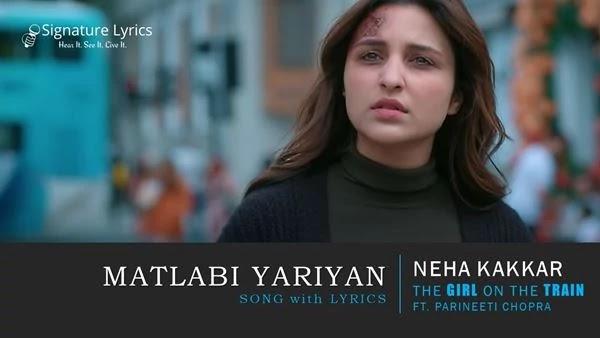 Matlabi Yariyan Lyrics - The Girl On The Train - Neha Kakkar - Ft. Parineeti Chopra