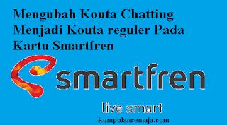 Mengubah Kouta Chatting Menjadi Kouta Reguler Kartu Smartfren