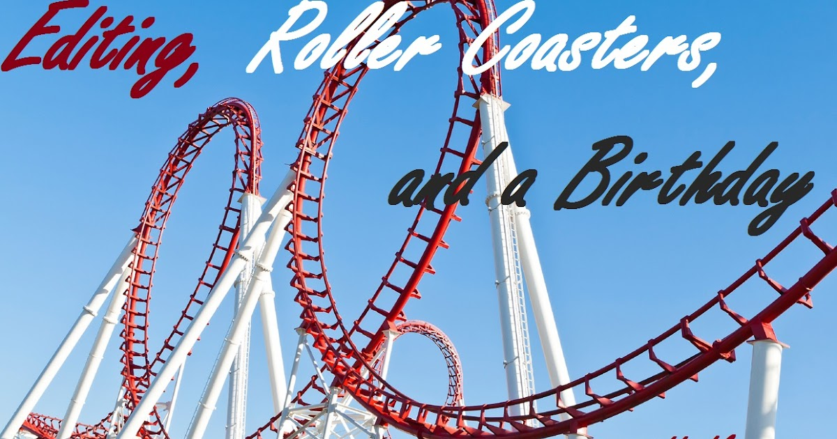 Rebekah S Remarks Editing Roller Coasters And A Birthday