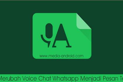 Cara Merubah Pesan Suara Whatsapp Menjadi Text