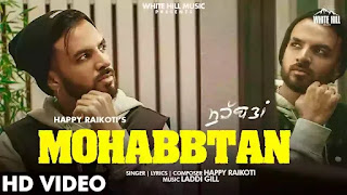 Checkout Happy Raikoti New song Mohabbtan lyrics penned by Happy Raikoti himself