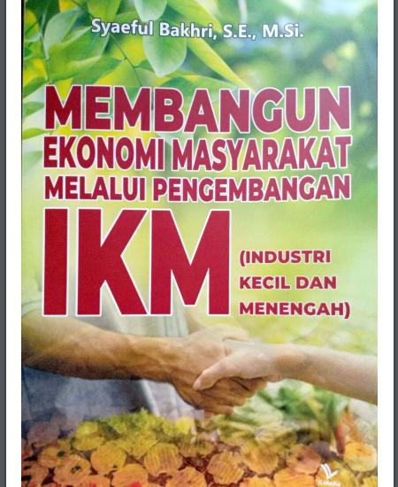 Buku Membangun Ekonomi Masyarakat Melalui Pengembangan IKM (Industri Kecil Menengah) (Download PDF Gratis !!!!)