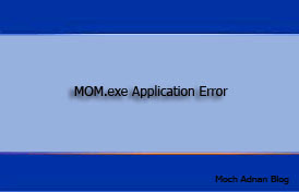 Cara Memecahkan Permasalahan MOM.exe Application Error saat Start Up Windows