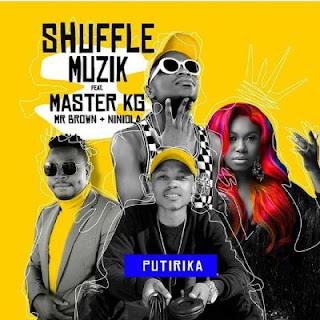 BAIXAR MP3 || Shuffle-Muzik-Putirika-feat.-Niniola-Master-KG-Mr-Brown || 2020