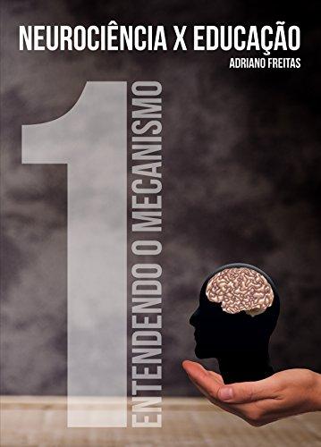 Neurociência x Educação: Entendendo o Mecanismo - Adriano Freitas