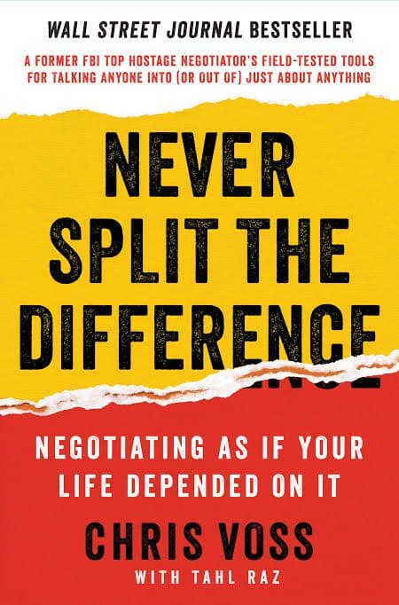 Never Split The Difference: Negotiating As If Your Life Depends On It