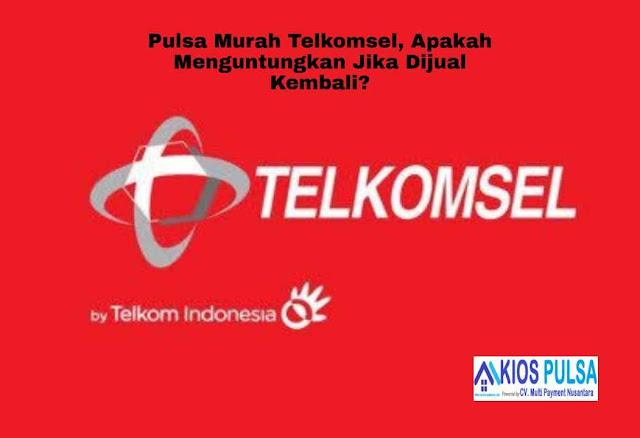 Pulsa Murah Telkomsel, Apakah Menguntungkan Jika Dijual Kembali?