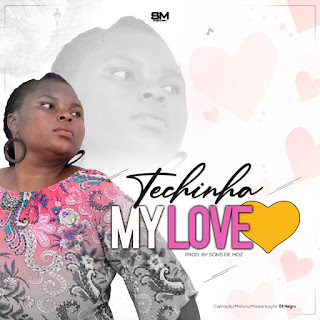 Techinha-My Love (Prod By Sons De Moz) ( 2019 ) [DOWNLOAD]