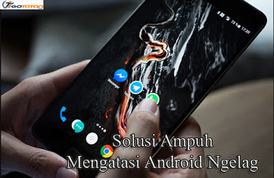 Solusi Smartphone Android Ngelag