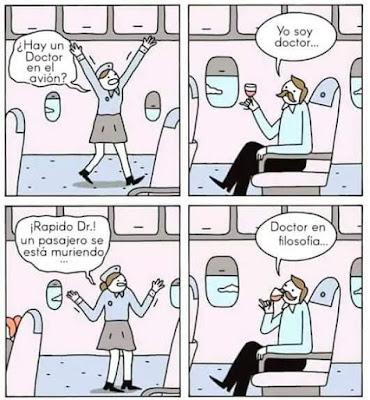 Hay un doctor en el avión ? Yo soy doctor. Rápido, doctor, un pasajero se está muriendo. Doctor en filosofía