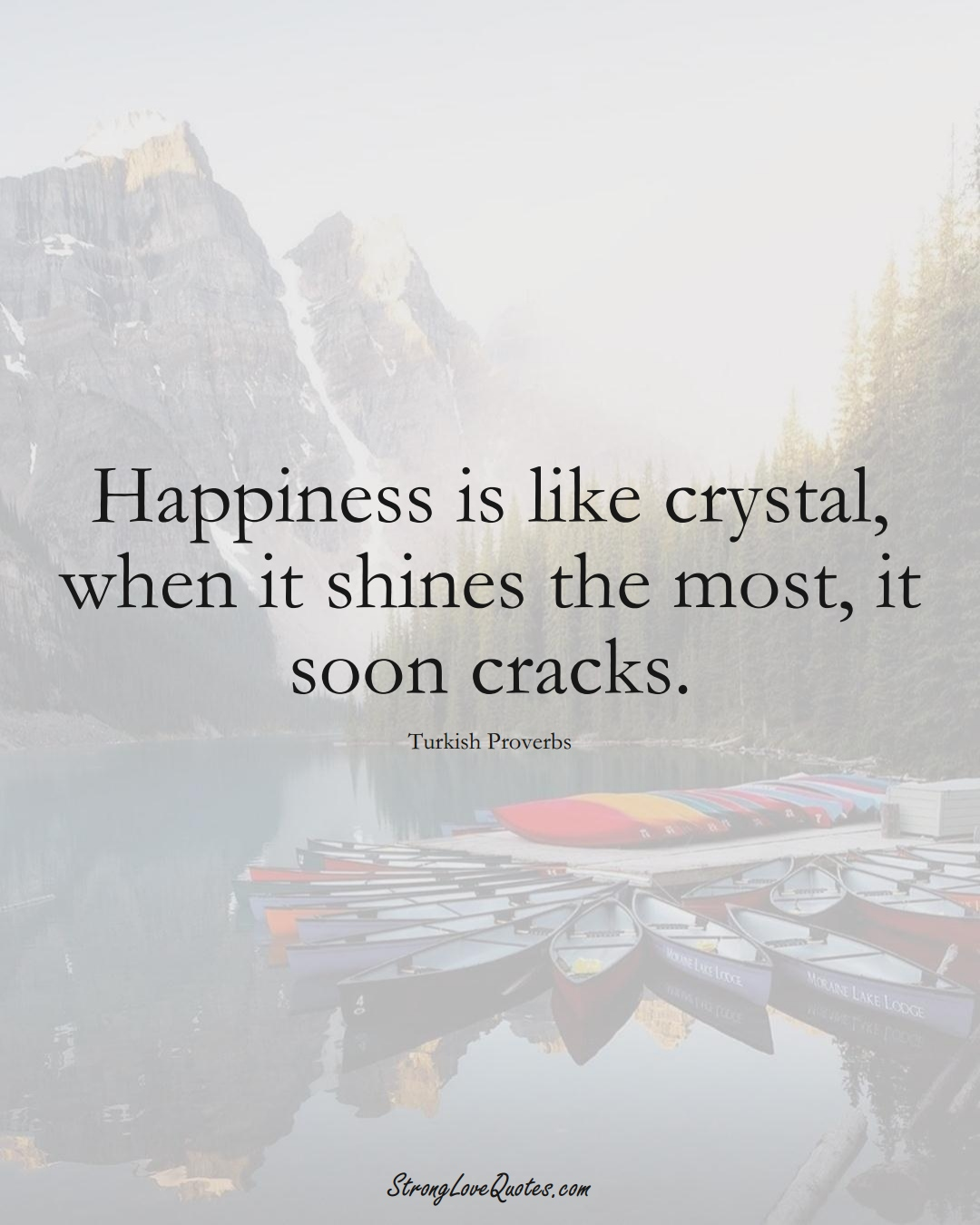 Happiness is like crystal, when it shines the most, it soon cracks. (Turkish Sayings);  #MiddleEasternSayings