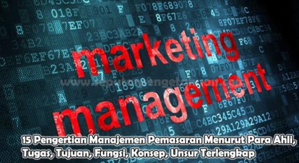 Pengertian Manajemen Pemasaran Menurut Para Ahli, Tugas, Tujuan, Fungsi, Konsep, Unsur Terlengkap