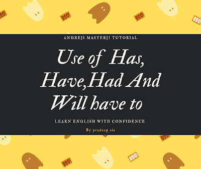 Learn the use of has, have, had and will have to in English grammar, with help of post you will learn how to use of has, have and had to in spoken English..