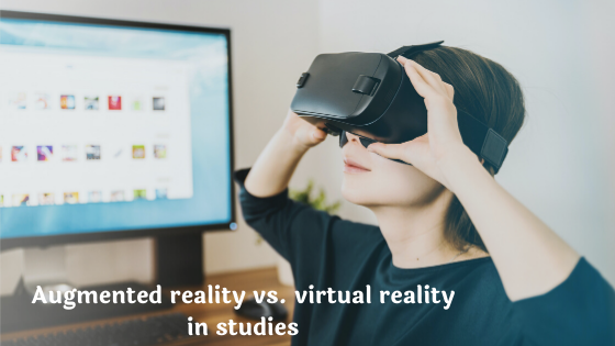 Augmented reality vs. virtual reality in studies