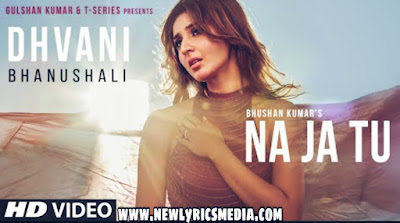 Na Ja Tu Lyrics in Hindi - Dhvani Bhanushali   Tanishk Bagchi   NewLyricsMedia  