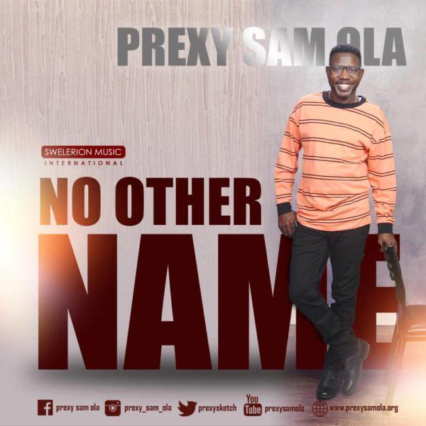 Prexy Sam Ola - No Other Name Lyrics & Mp3